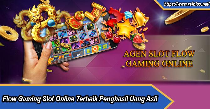 Flow Gaming Slot Online Terbaik Penghasil Uang Asli