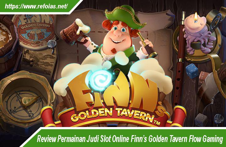 Review Permainan Judi Slot Online Finn's Golden Tavern Flow Gaming